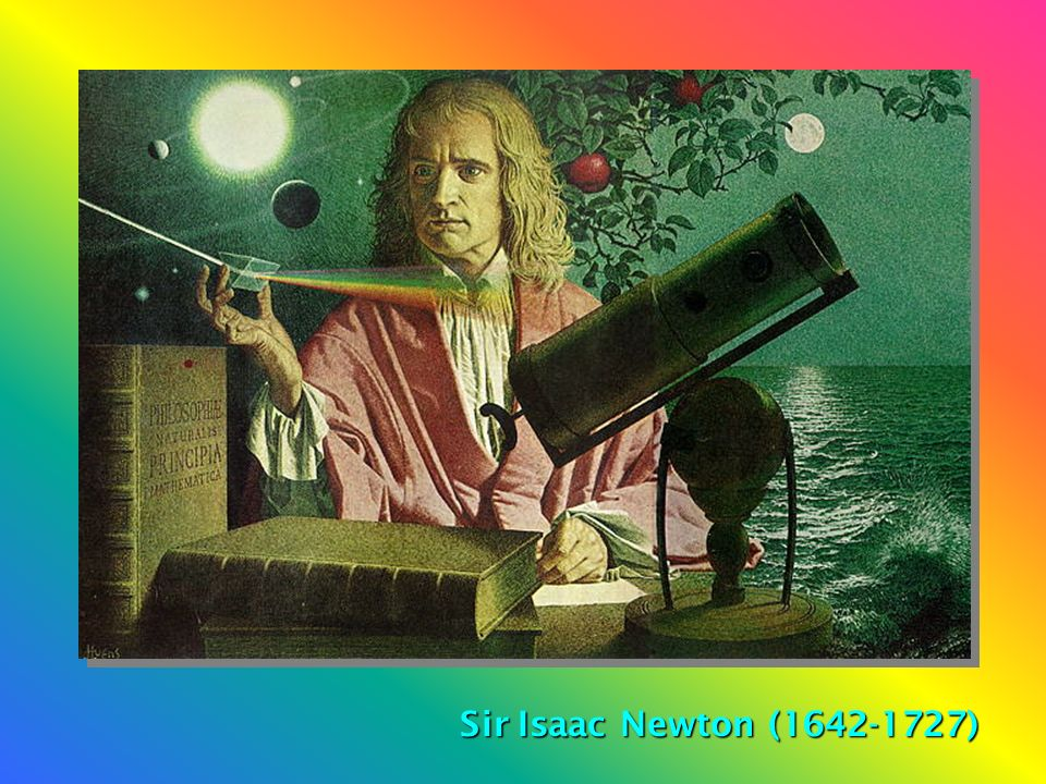 Newton Sir Isaac Newton (1642-1727)