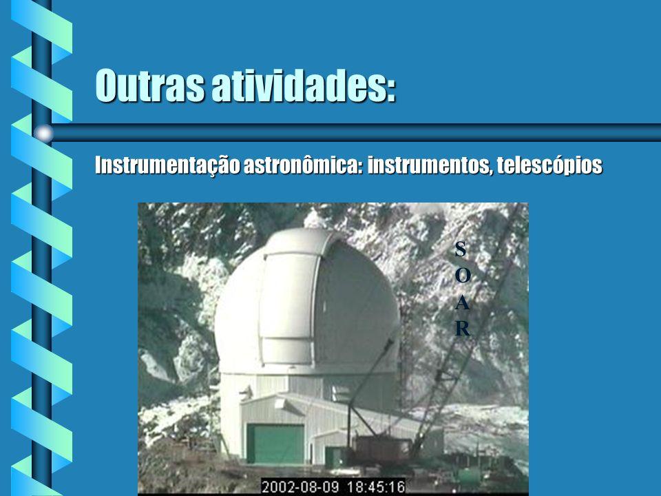 Outras atividades: Instrumentação astronômica: instrumentos, telescópios SOAR