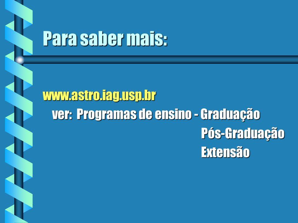 Para saber mais: www.astro.iag.usp.br