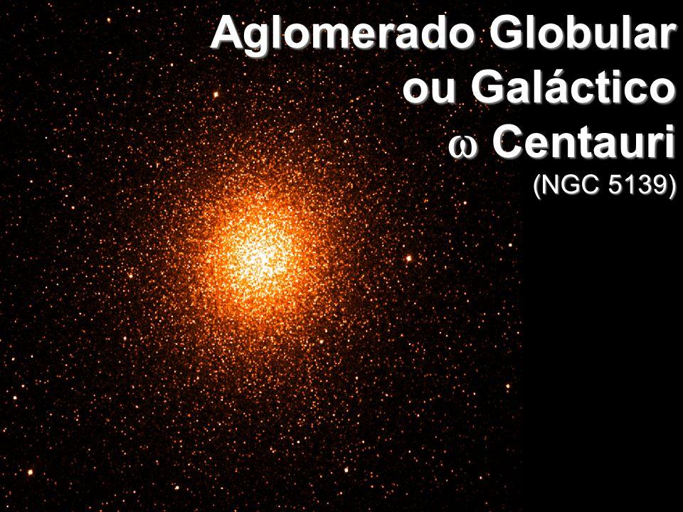 Aglomerado Globular ou Galáctico w Centauri (NGC 5139)