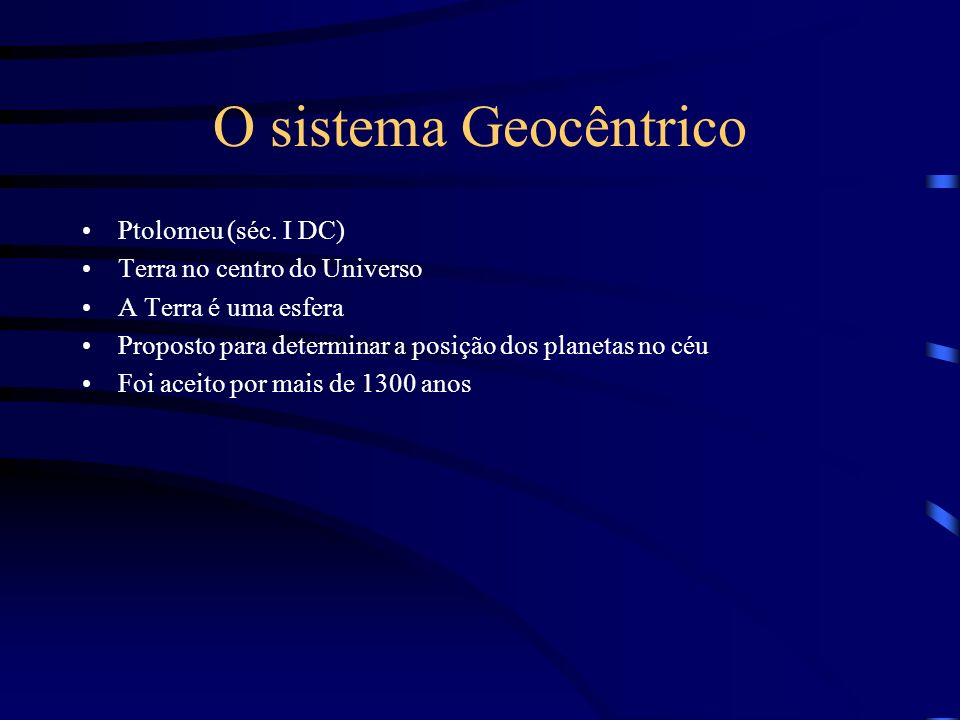 O sistema Geocêntrico Ptolomeu (séc. I DC) Terra no centro do Universo