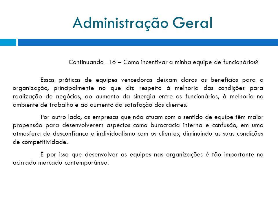 Administração Geral Continuando _16 – Como incentivar a minha equipe de funcionários