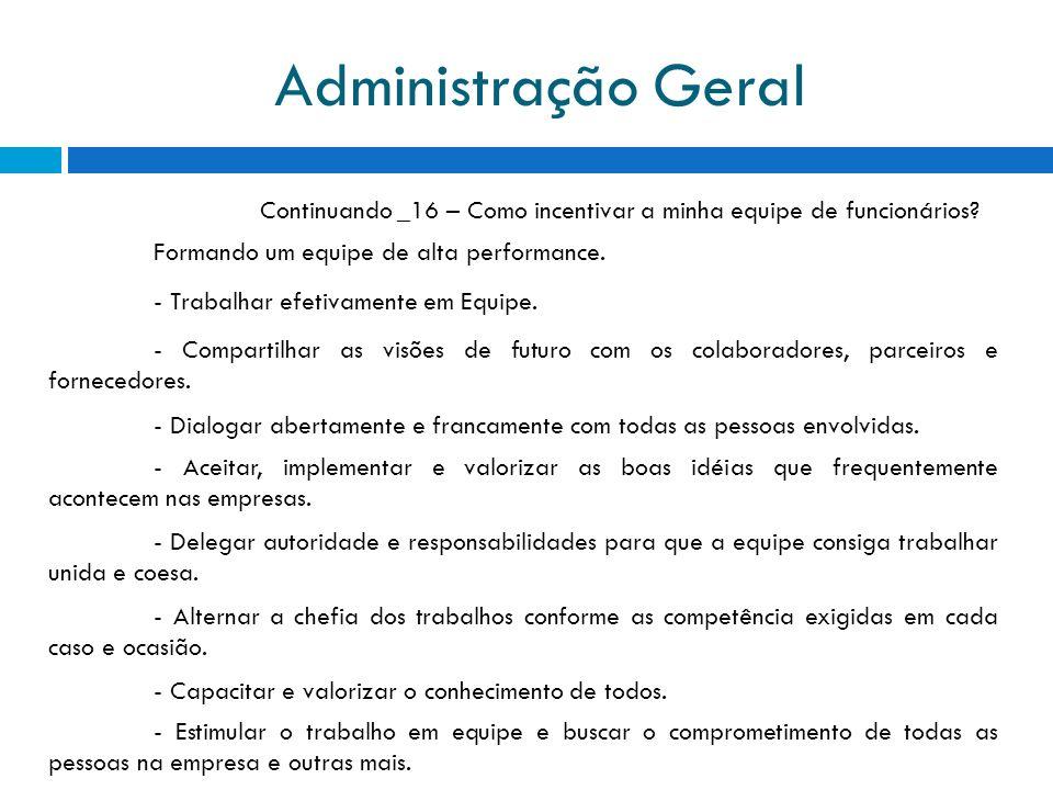 Administração Geral Continuando _16 – Como incentivar a minha equipe de funcionários Formando um equipe de alta performance.