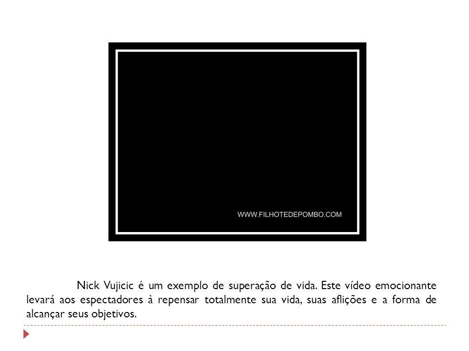 Nick Vujicic é um exemplo de superação de vida