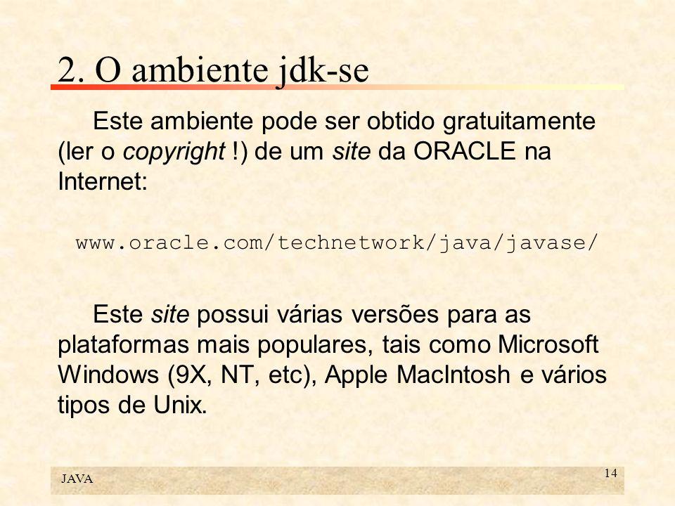 2. O ambiente jdk-se Este ambiente pode ser obtido gratuitamente (ler o copyright !) de um site da ORACLE na Internet: