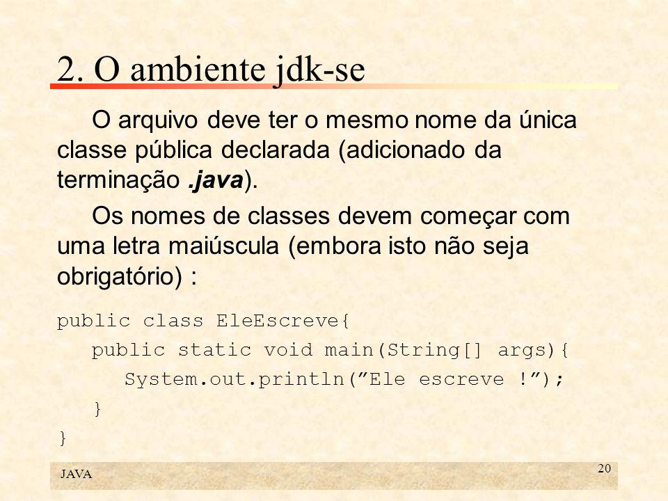 2. O ambiente jdk-se O arquivo deve ter o mesmo nome da única classe pública declarada (adicionado da terminação .java).