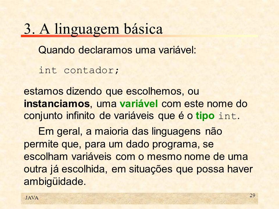 3. A linguagem básica Quando declaramos uma variável: int contador;