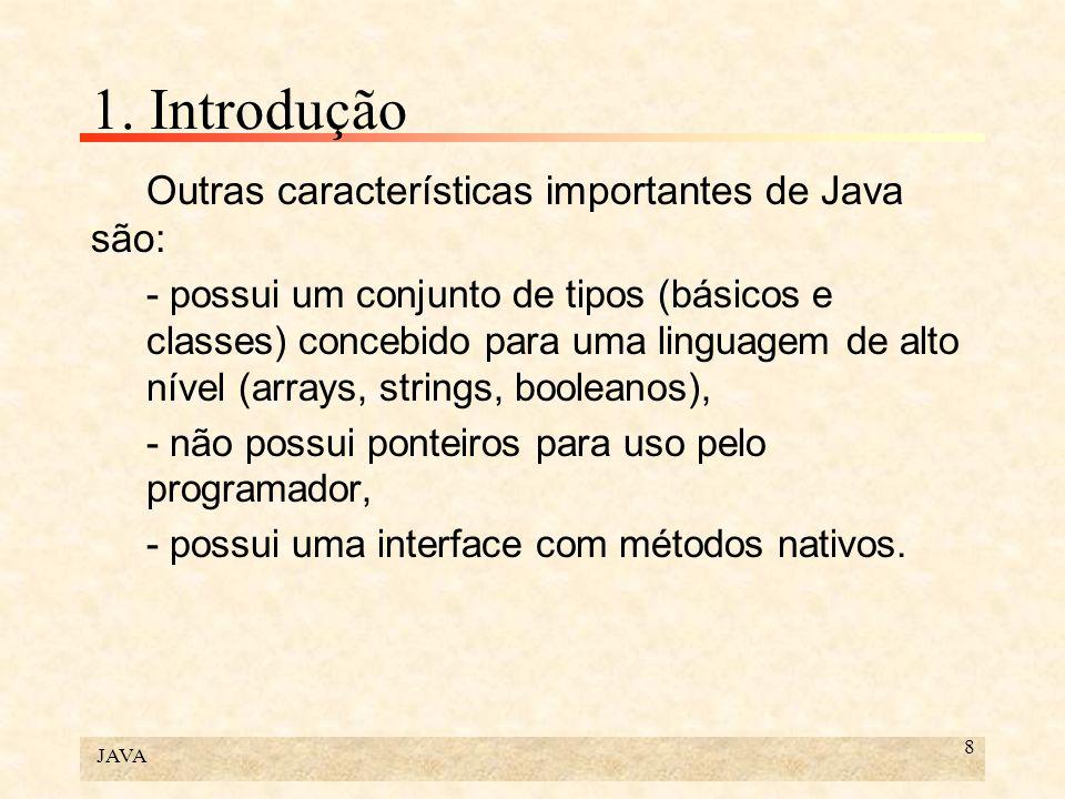 1. Introdução Outras características importantes de Java são: