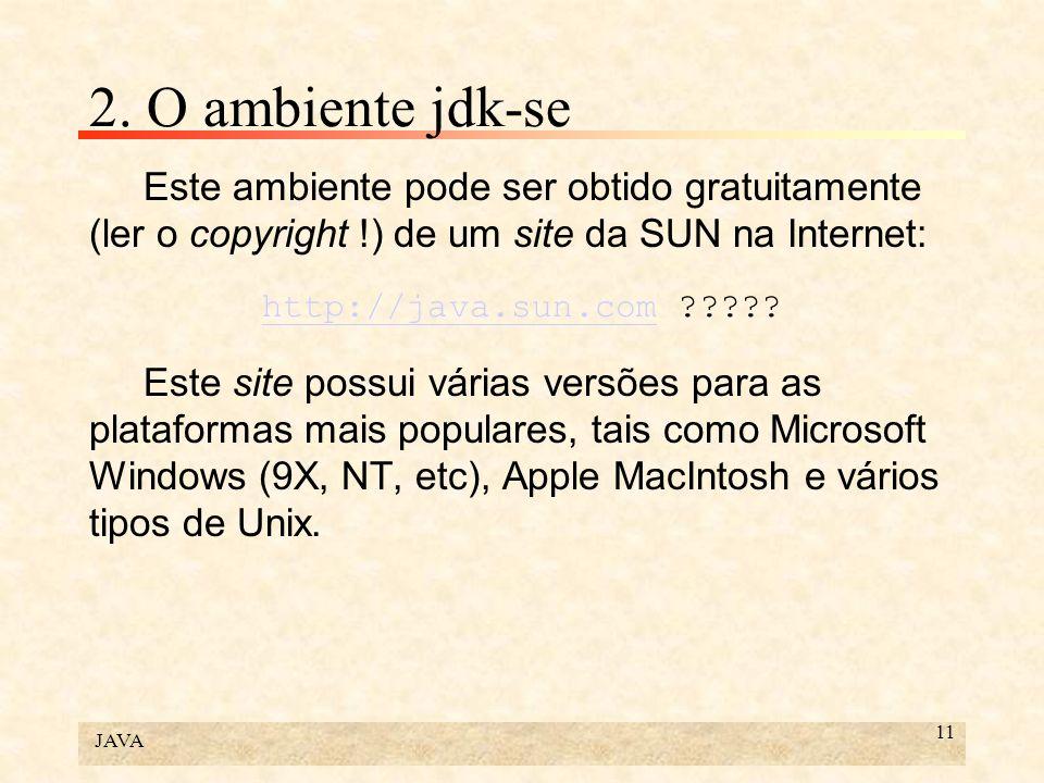 2. O ambiente jdk-se Este ambiente pode ser obtido gratuitamente (ler o copyright !) de um site da SUN na Internet: