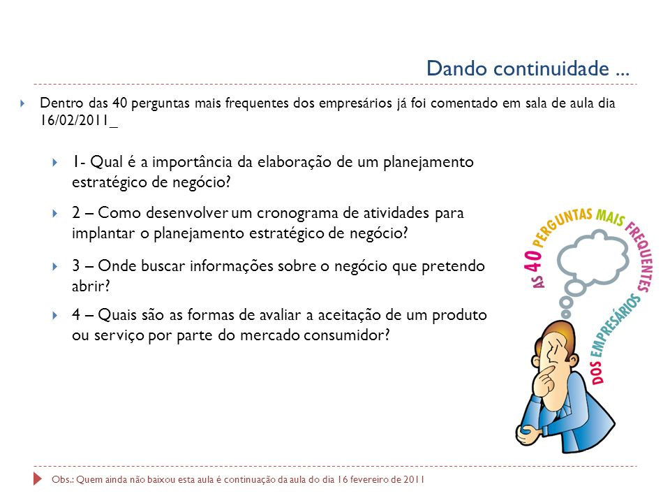 Dando continuidade ... Dentro das 40 perguntas mais frequentes dos empresários já foi comentado em sala de aula dia 16/02/2011_.