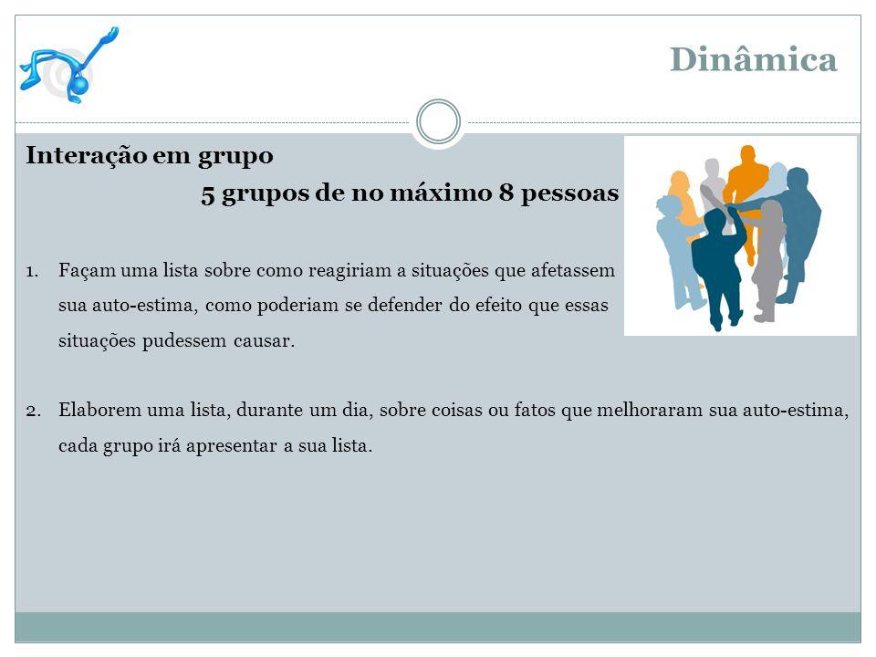 Dinâmica Interação em grupo 5 grupos de no máximo 8 pessoas