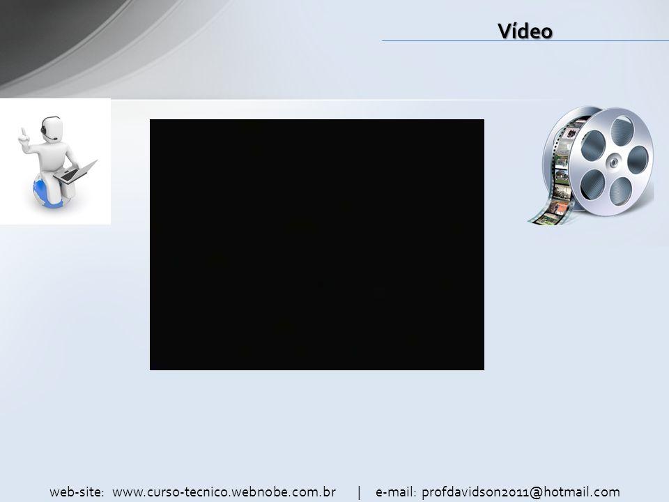 Vídeo web-site: www.curso-tecnico.webnobe.com.br | e-mail: profdavidson2011@hotmail.com