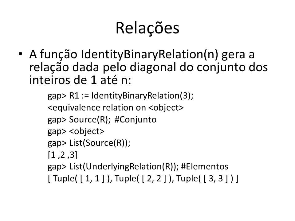 Relações A função IdentityBinaryRelation(n) gera a relação dada pelo diagonal do conjunto dos inteiros de 1 até n: