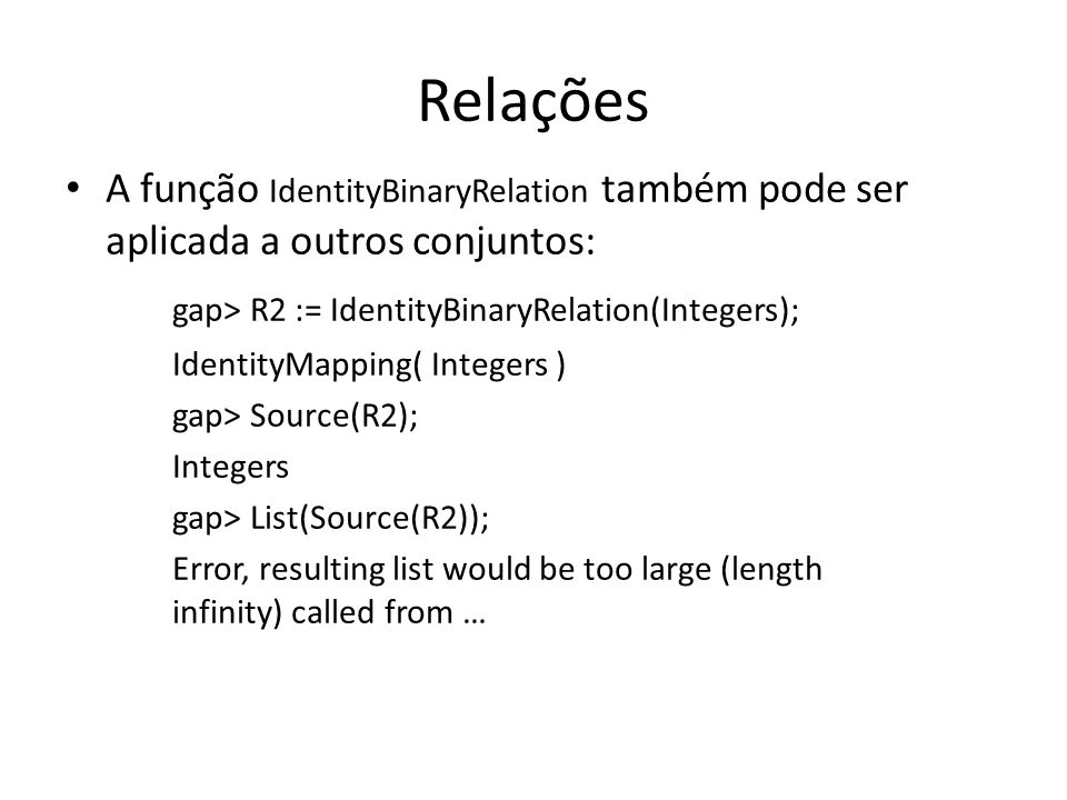 Relações gap> R2 := IdentityBinaryRelation(Integers);