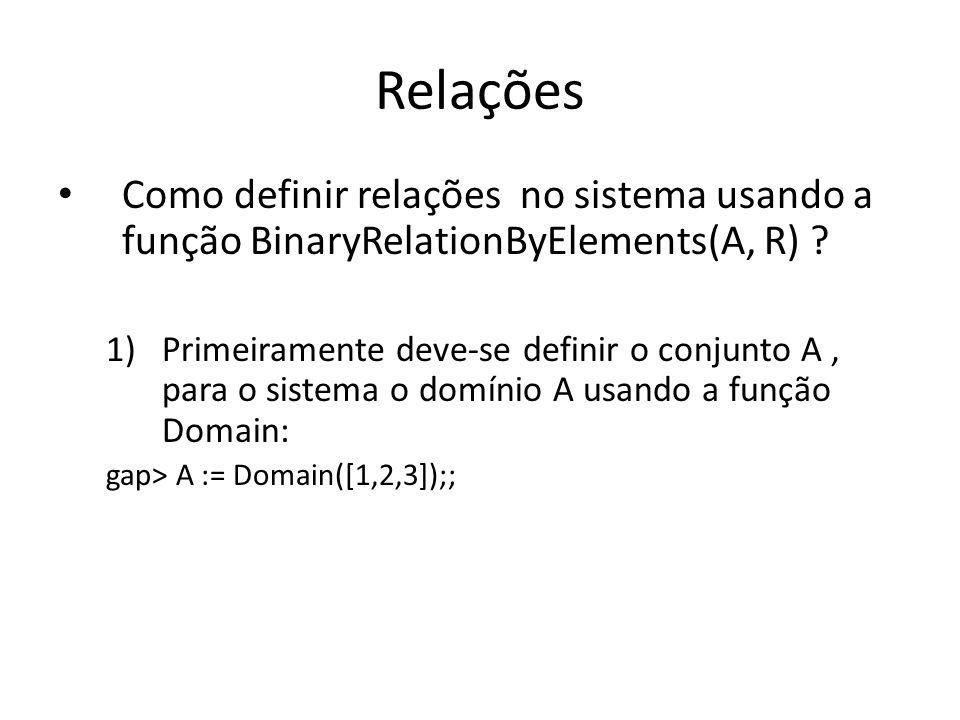 Relações Como definir relações no sistema usando a função BinaryRelationByElements(A, R)