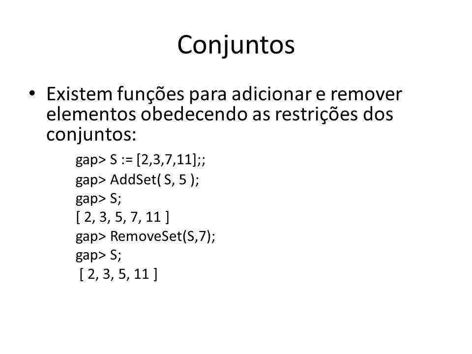 Conjuntos Existem funções para adicionar e remover elementos obedecendo as restrições dos conjuntos: