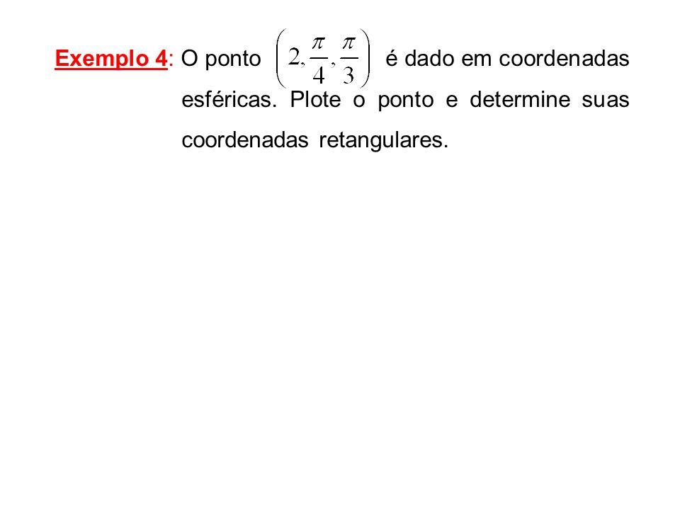 Exemplo 4: O ponto é dado em coordenadas esféricas
