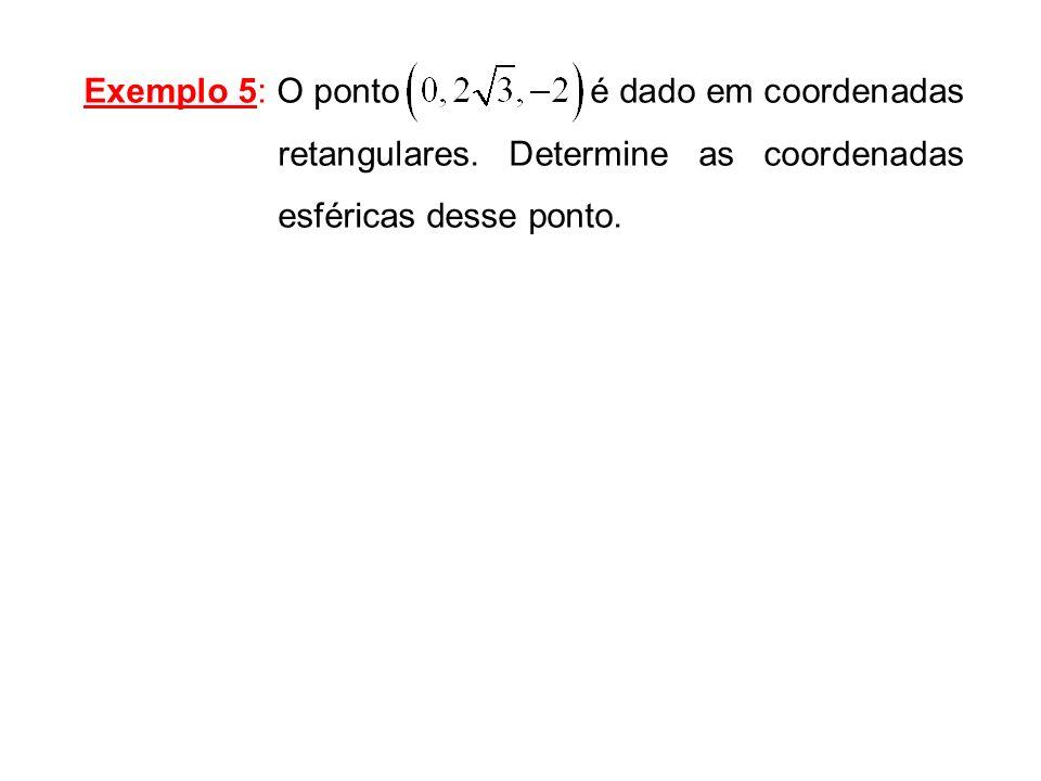 Exemplo 5: O ponto é dado em coordenadas retangulares