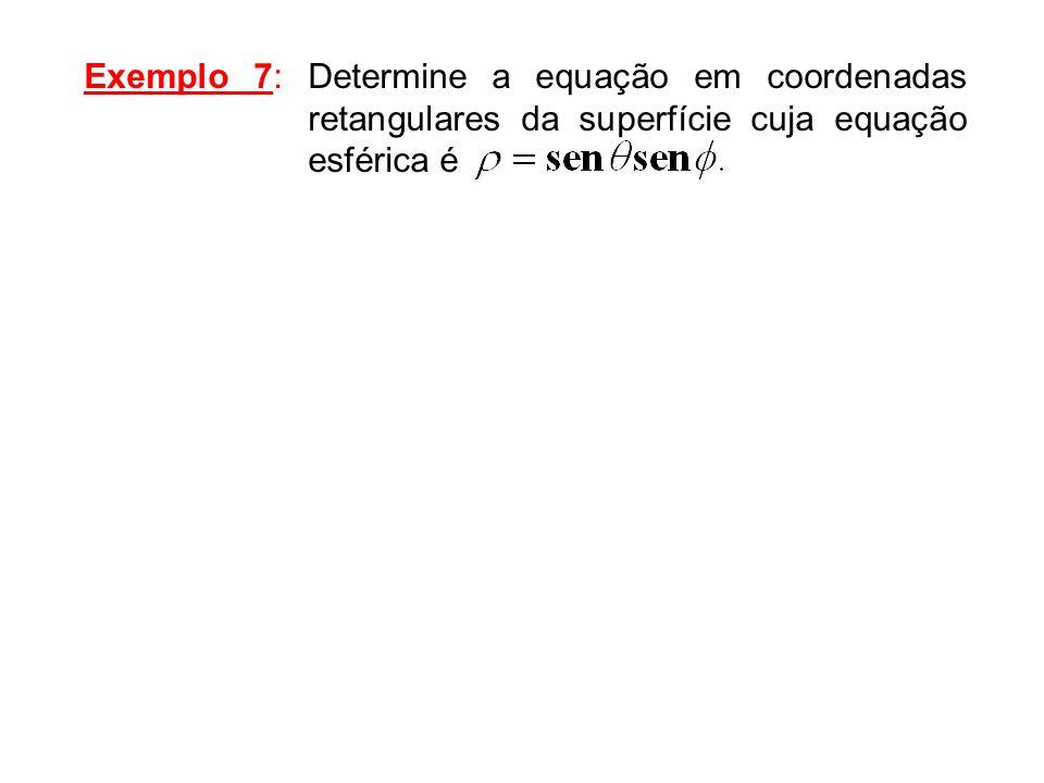 Exemplo 7: Determine a equação em coordenadas retangulares da superfície cuja equação esférica é