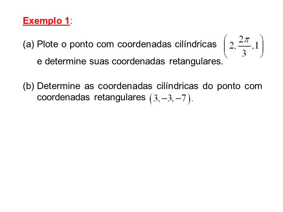 Exemplo 1: Plote o ponto com coordenadas cilíndricas . e determine suas coordenadas retangulares.