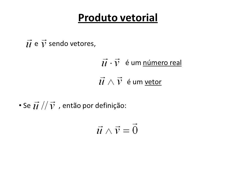 Produto vetorial e sendo vetores, é um número real é um vetor