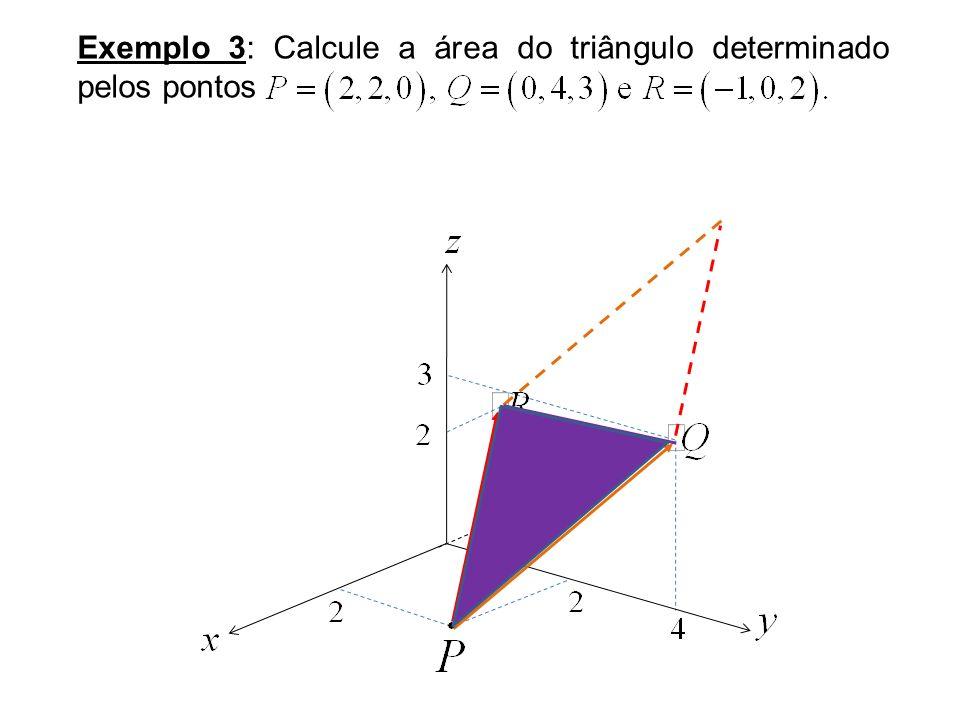 Exemplo 3: Calcule a área do triângulo determinado pelos pontos