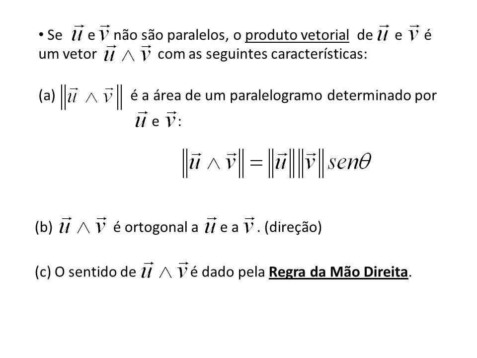 Se e não são paralelos, o produto vetorial de e é um vetor com as seguintes características: