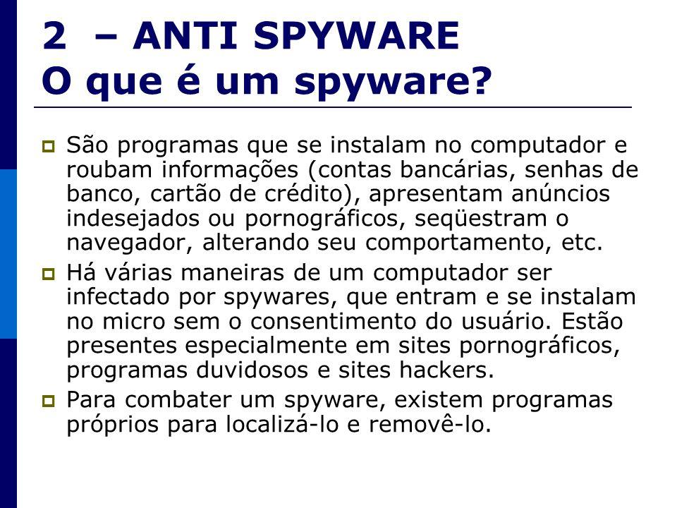 2 – ANTI SPYWARE O que é um spyware