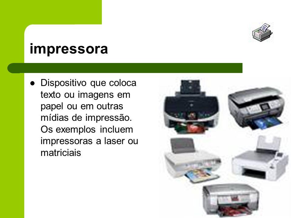 impressora Dispositivo que coloca texto ou imagens em papel ou em outras mídias de impressão.