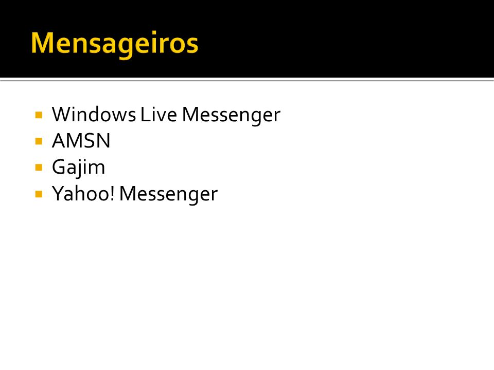 Mensageiros Windows Live Messenger AMSN Gajim Yahoo! Messenger