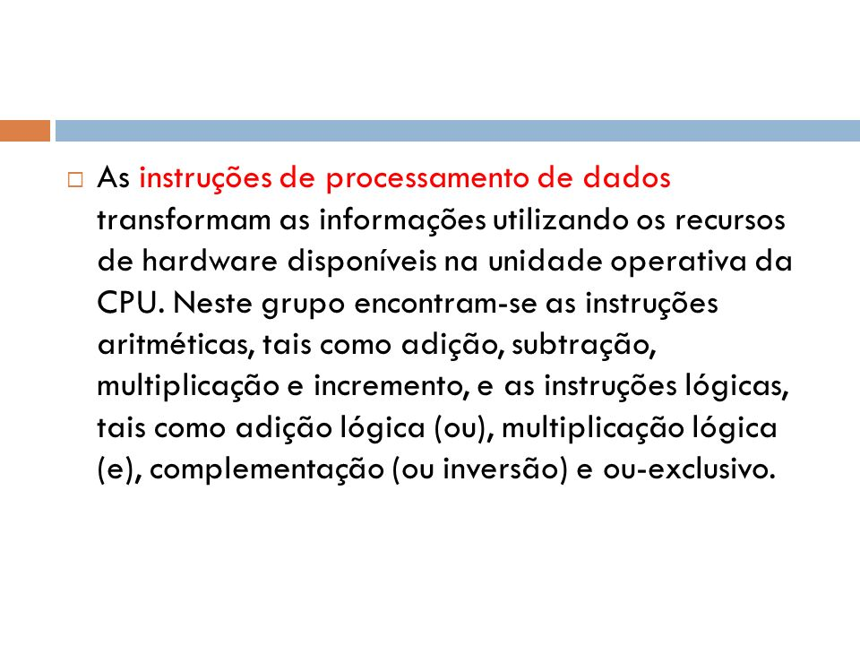 As instruções de processamento de dados transformam as informações utilizando os recursos de hardware disponíveis na unidade operativa da CPU.