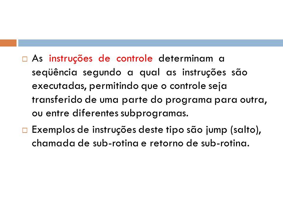 As instruções de controle determinam a seqüência segundo a qual as instruções são executadas, permitindo que o controle seja transferido de uma parte do programa para outra, ou entre diferentes subprogramas.
