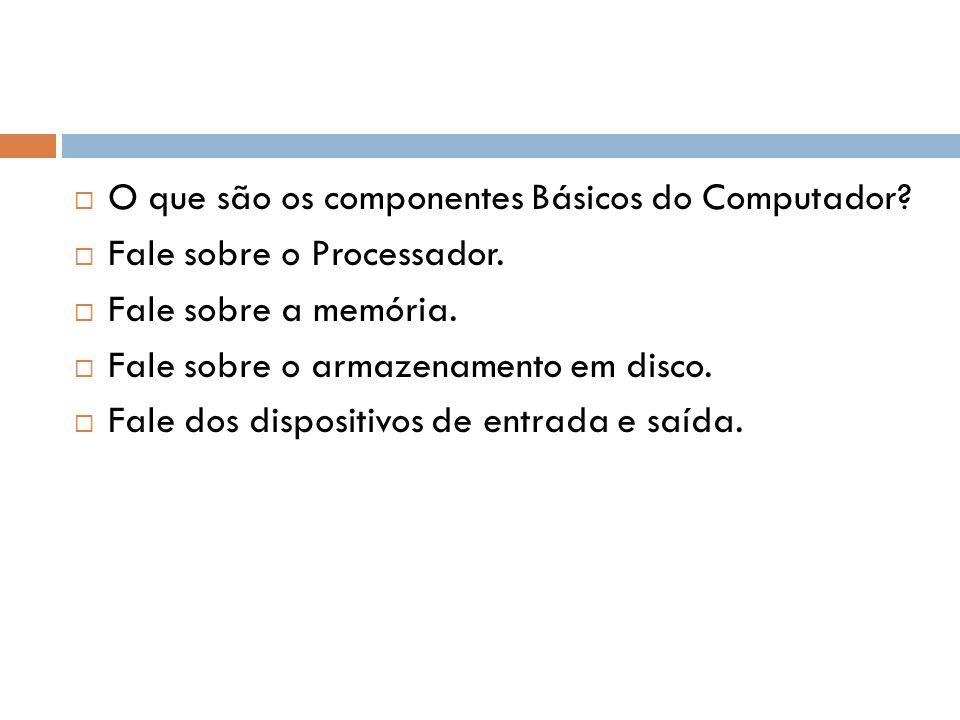 O que são os componentes Básicos do Computador