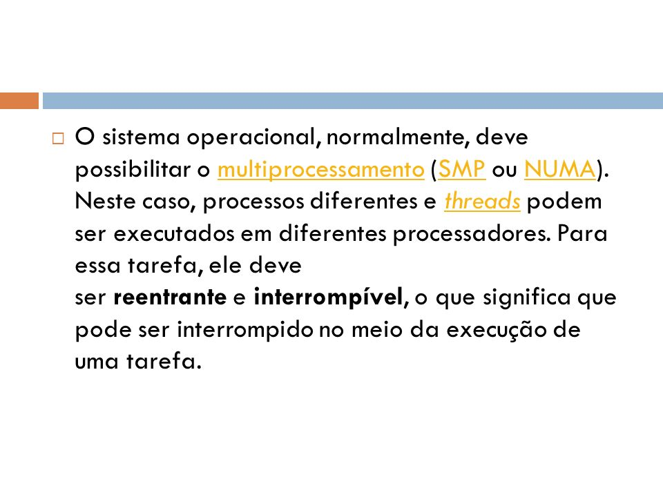 O sistema operacional, normalmente, deve possibilitar o multiprocessamento (SMP ou NUMA).
