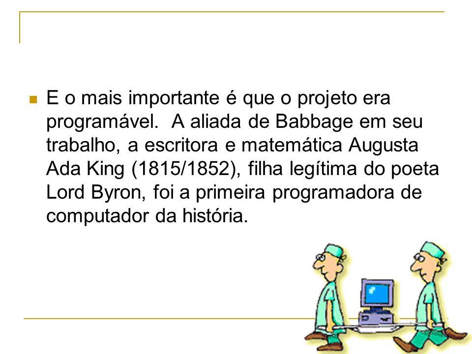 E o mais importante é que o projeto era programável