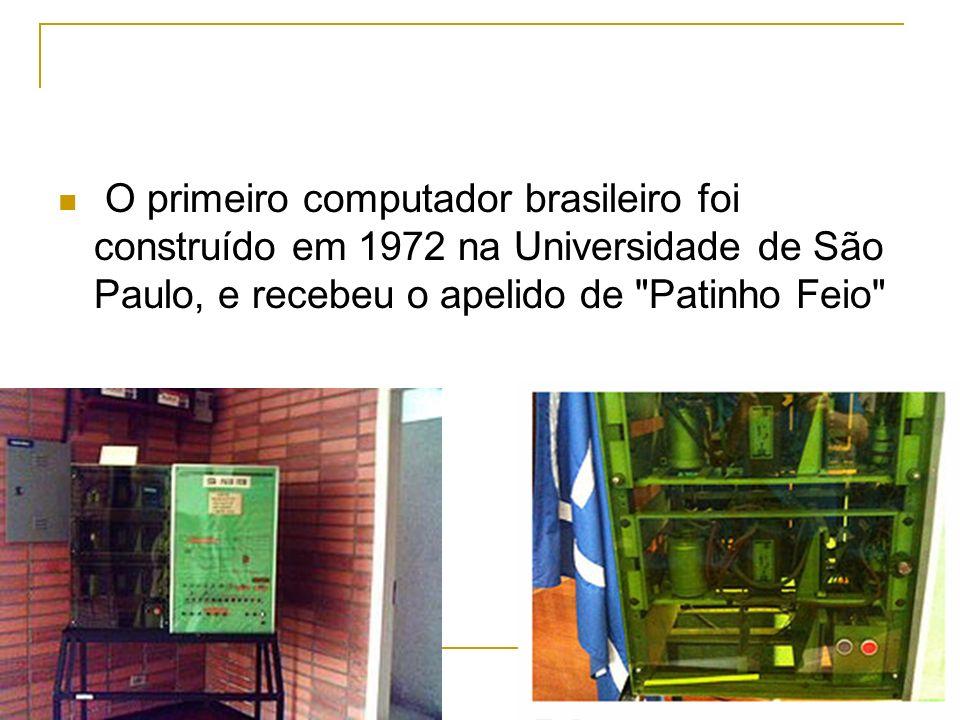 O primeiro computador brasileiro foi construído em 1972 na Universidade de São Paulo, e recebeu o apelido de Patinho Feio