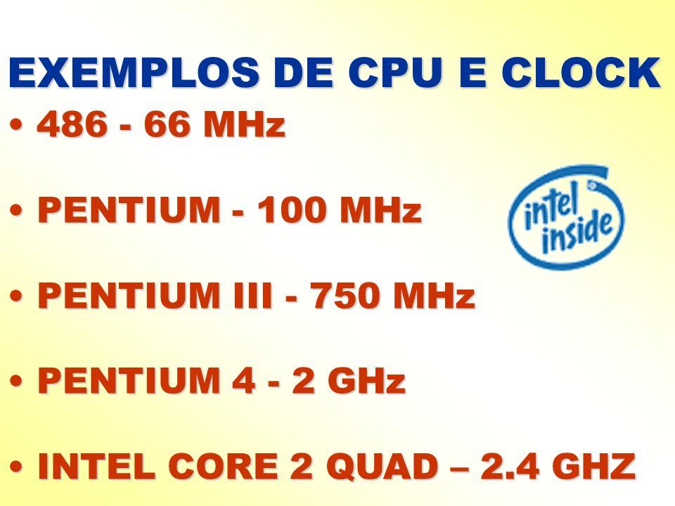 EXEMPLOS DE CPU E CLOCK 486 - 66 MHz PENTIUM - 100 MHz