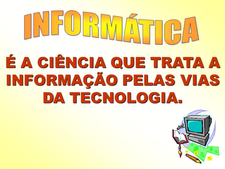 É A CIÊNCIA QUE TRATA A INFORMAÇÃO PELAS VIAS DA TECNOLOGIA.