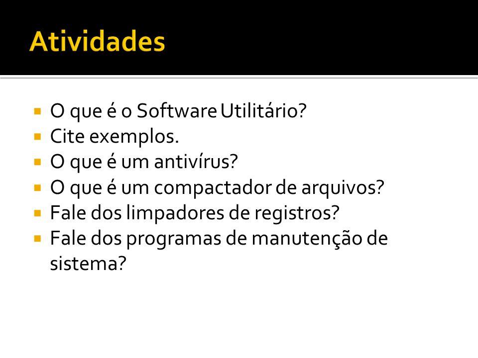 Atividades O que é o Software Utilitário Cite exemplos.