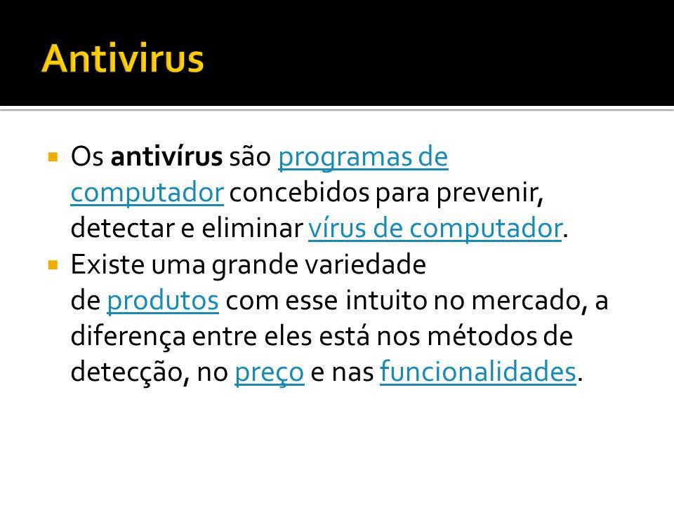 Antivirus Os antivírus são programas de computador concebidos para prevenir, detectar e eliminar vírus de computador.