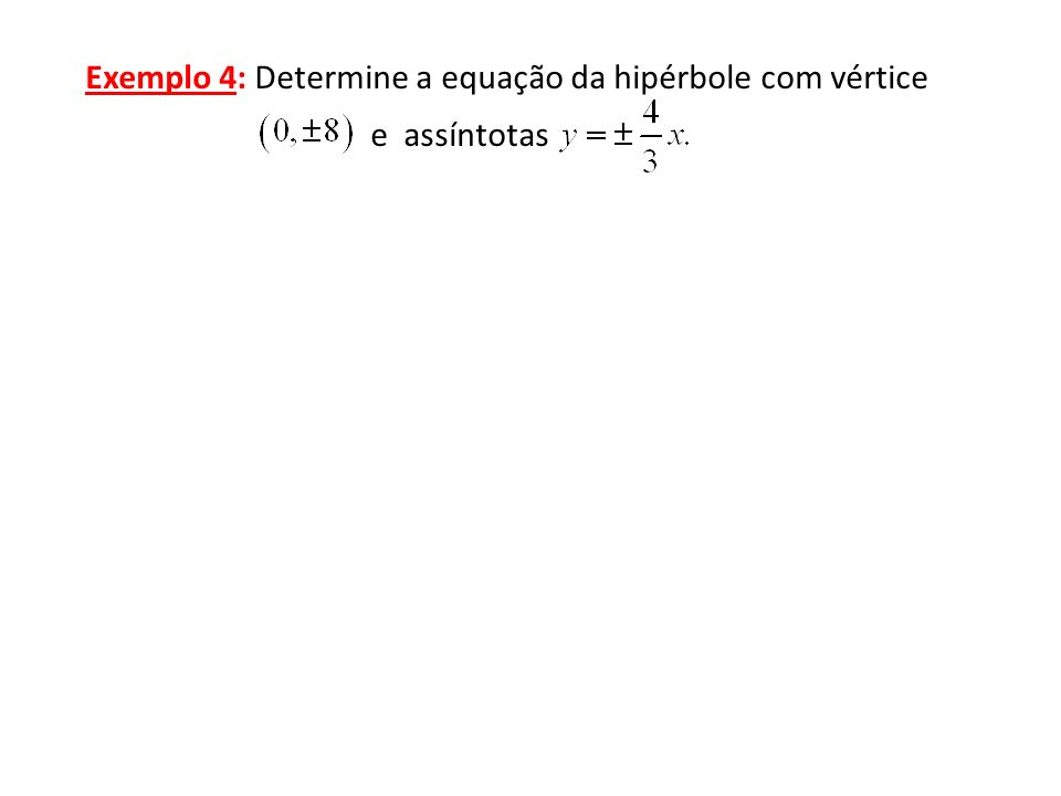 Exemplo 4: Determine a equação da hipérbole com vértice