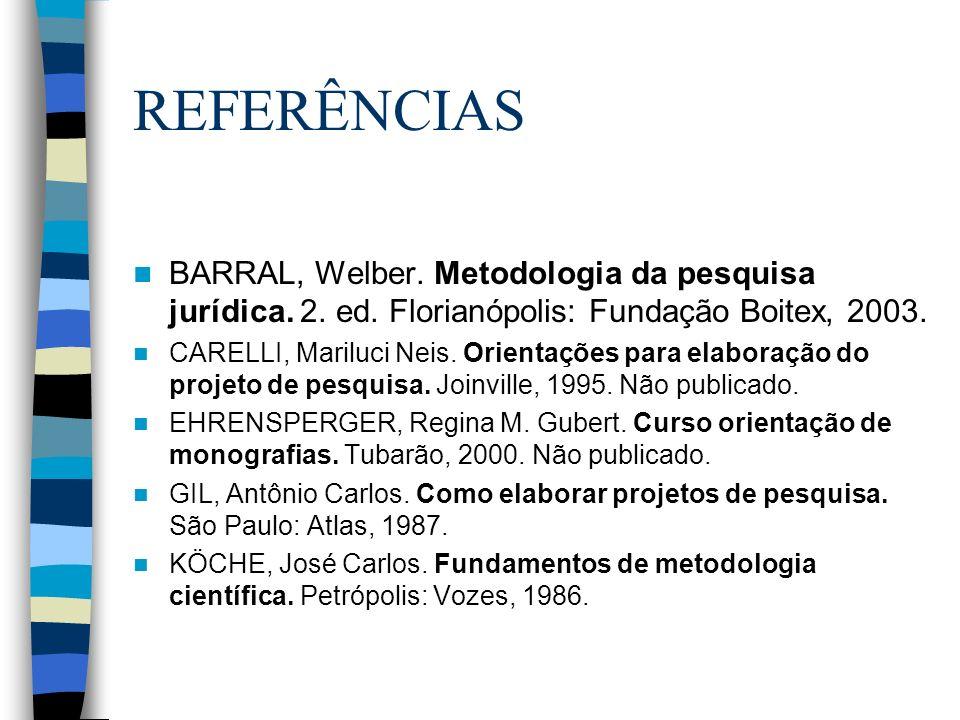 REFERÊNCIAS BARRAL, Welber. Metodologia da pesquisa jurídica. 2. ed. Florianópolis: Fundação Boitex, 2003.