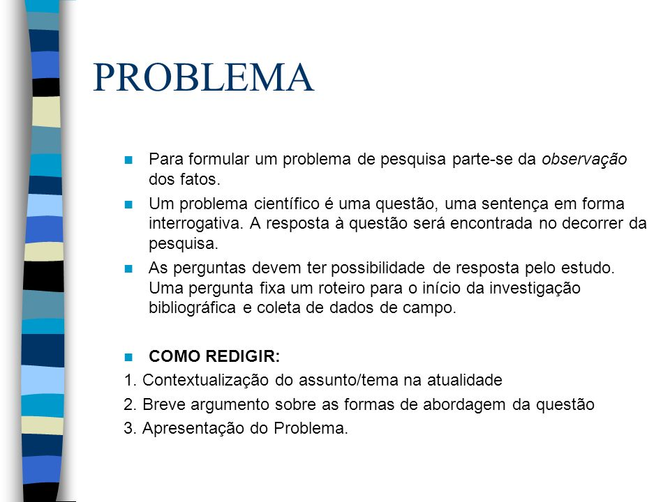 PROBLEMA Para formular um problema de pesquisa parte-se da observação dos fatos.