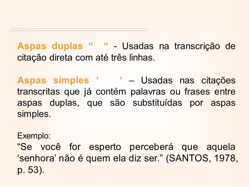 Aspas duplas - Usadas na transcrição de citação direta com até três linhas.