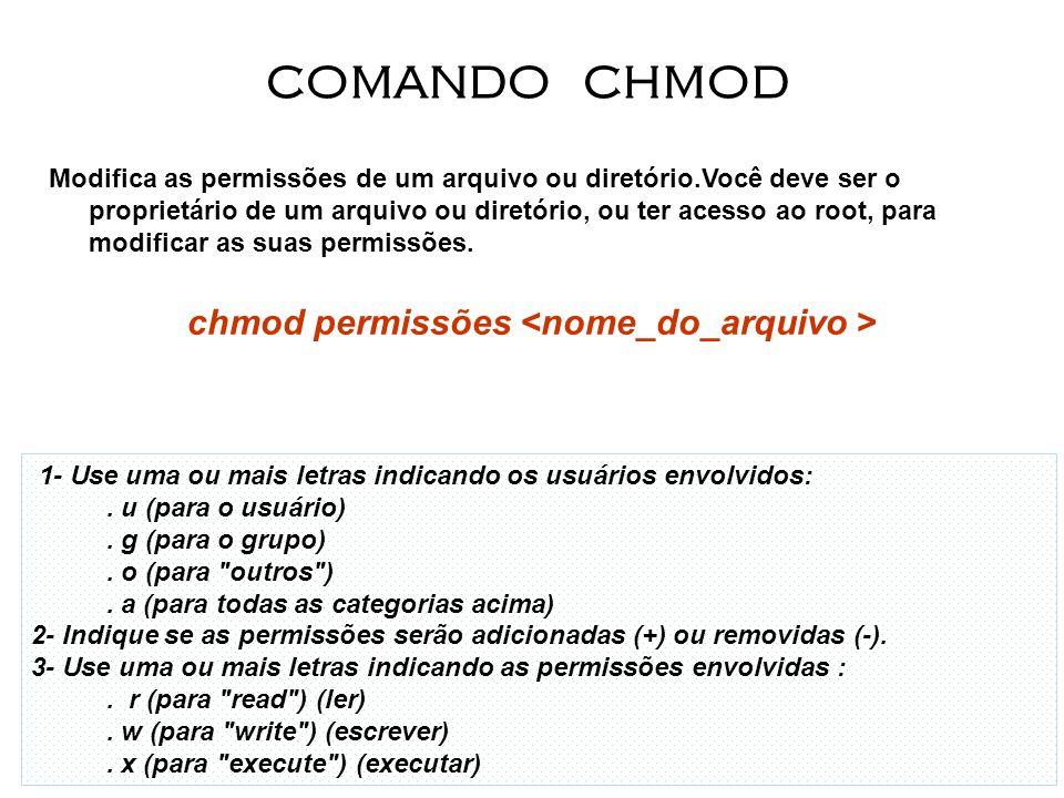 chmod permissões <nome_do_arquivo >