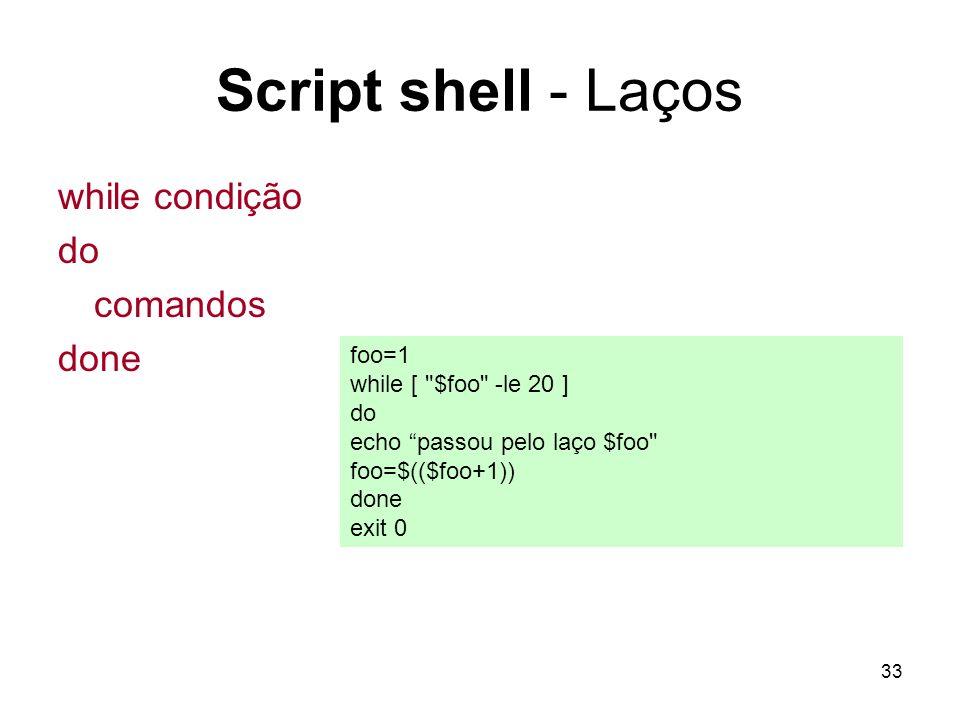Script shell - Laços while condição do comandos done foo=1