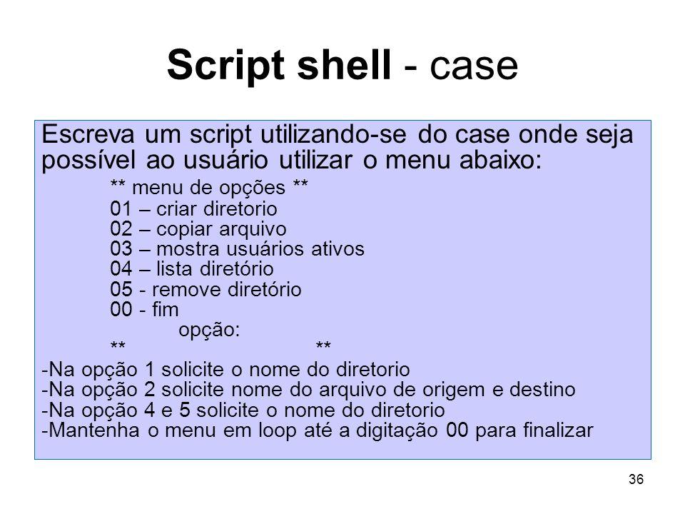 Script shell - case Escreva um script utilizando-se do case onde seja possível ao usuário utilizar o menu abaixo: