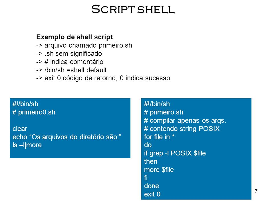 Script shell Exemplo de shell script -> arquivo chamado primeiro.sh