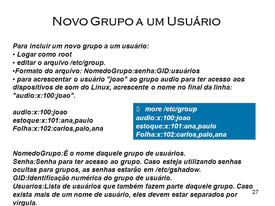 Novo Grupo a um Usuário $ more /etc/group