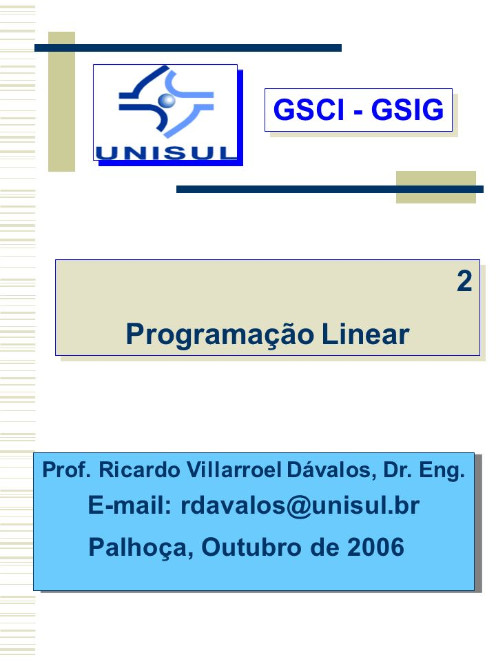 Prof. Ricardo Villarroel Dávalos, Dr. Eng. E-mail: rdavalos@unisul.br